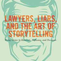 Lawyers, Liars and the Art of Storytelling
